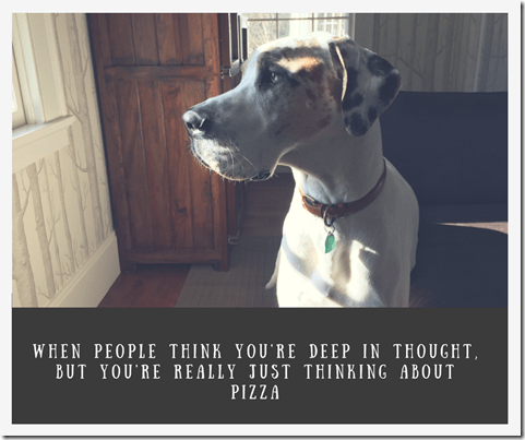 When people think you're deep in thought, but you're really just thinking about pizza