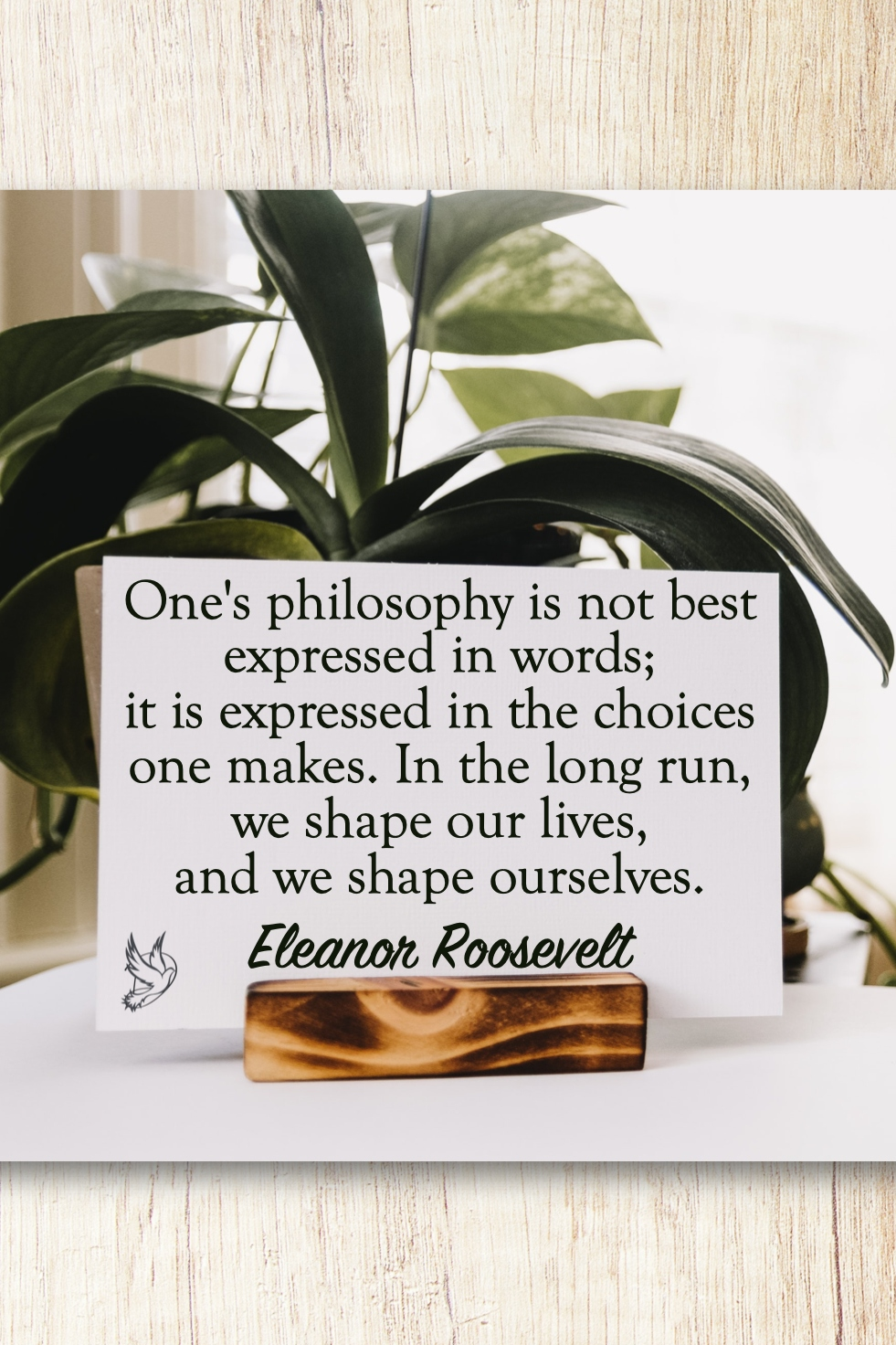 Our philosophy is best expressed in the choices we make