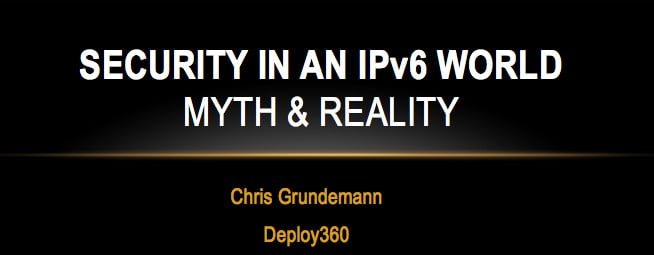 IPv6 Security Myth #10: Deploying IPv6 is Too Risky