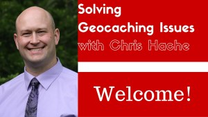 Solving Geocaching Issues With Chris Hache - Welcome!
