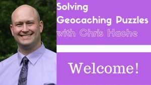 Solving Geocaching Puzzles With Chris Hache - Welcome