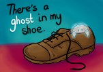 There's a Ghost in My Shoe 25th February 2014