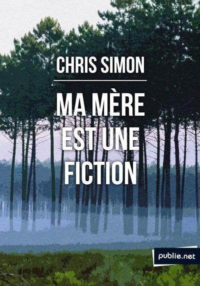 Ma mère est une fiction de Chris Simon, Publienet