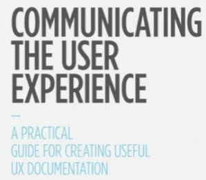 Communicating the user experience: A practical guide to producing UX Documentation