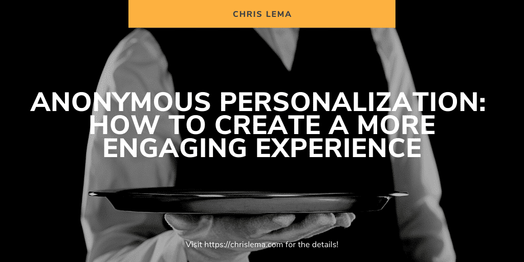 Anonymous Personalization: Creating a more engaging experience
