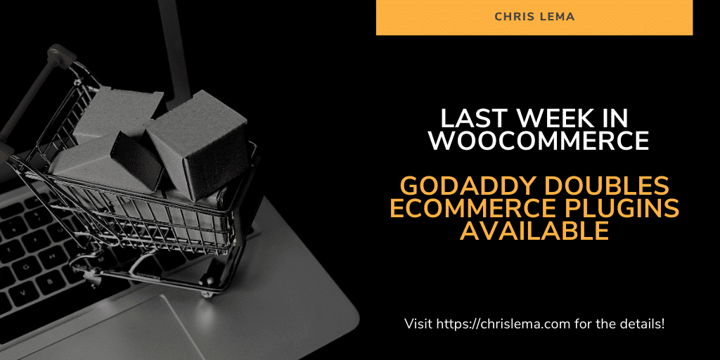 Last Week in WooCommerce: GoDaddy doubles eCommerce plugins available