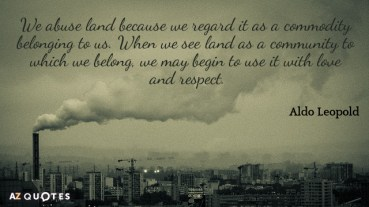 aldo-leopold-we-abuse-land-because-we-regard-it-as-a-commodity-17-31-02