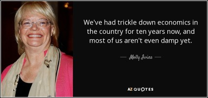 quote-we-ve-had-trickle-down-economics-in-the-country-for-ten-years-now-and-most-of-us-aren-molly-ivins-115-74-99