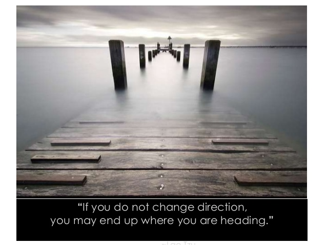 If you do not change direction  Lao Tsu.jpg