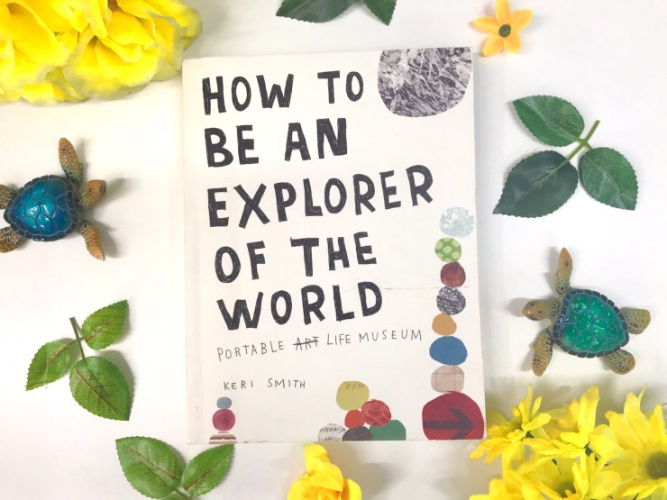 """How to be an Explorer of the World"" by Keri Smith"