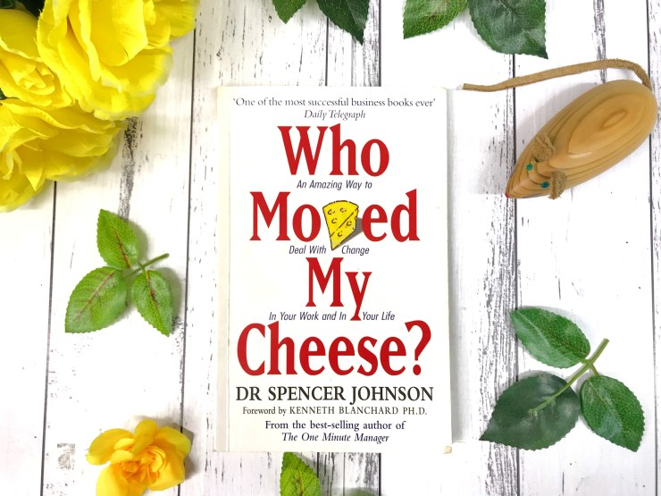 """""""Who Moved my Cheese?"""" by Dr Spencer Johnson"""