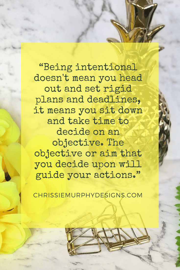 Quote about Being Intentional by Chrissie Murphy Designs