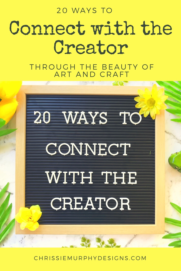 20 Ways to Connect with the Creator through the Beauty of Art and Craft
