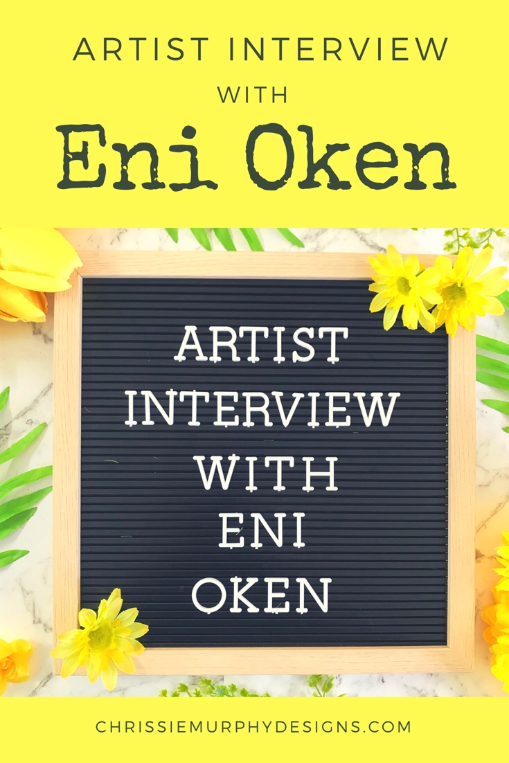 Artist Interview with Eni Oken on Chrissie Murphy Designs