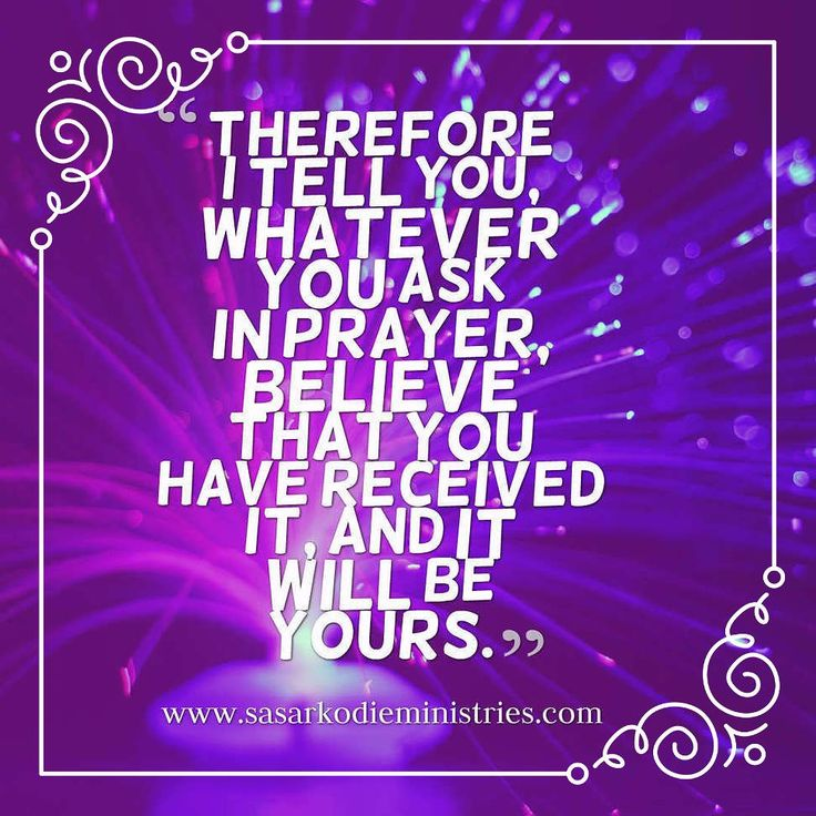 Therefore I tell you whatever you ask in prayer believe that you have received i...
