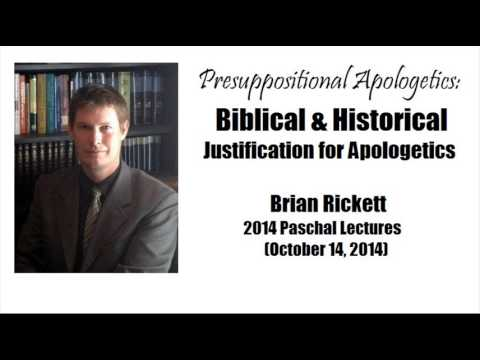 Presuppositional Apologetics: Biblical & Historical Justification (2 of 4) - Brian Rickett