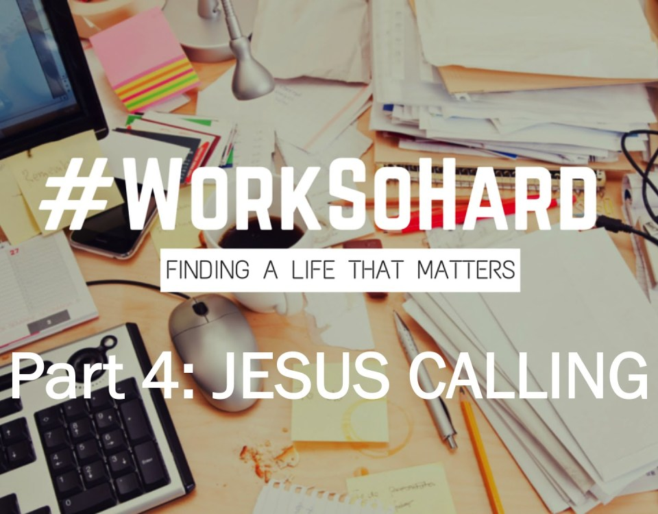 #WorkSoHard | Part 4: Jesus Calling