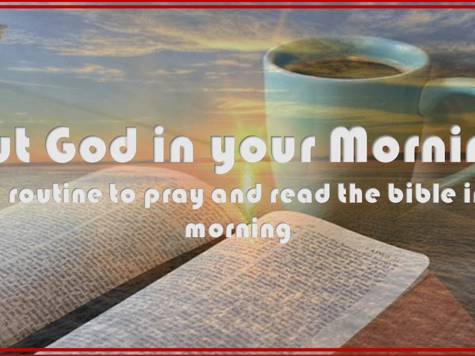 Put God first- pray and read the Bible in the morning