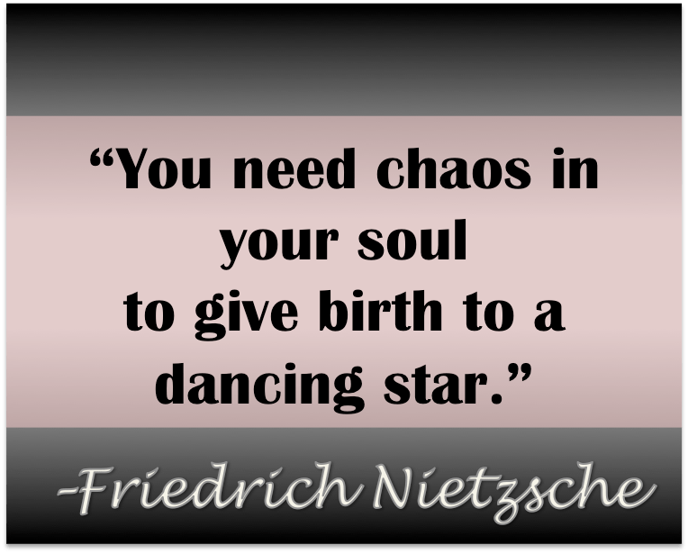 You Need Chaos In Your Soul Nietzsche Quote Christa Wojciechowski