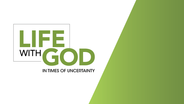 Life with God in Times of Uncertainty