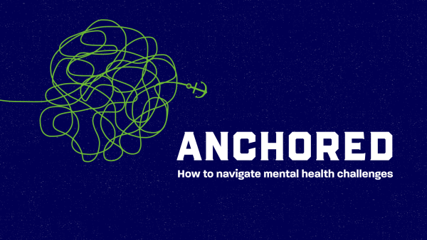 Anchored: How to Navigate Mental Health Challenges