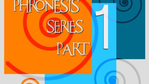PHRONESIS SERIES PART 1