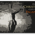 Did Christianity Copy from Paganism? (Part 2 of 5: No causal influence)