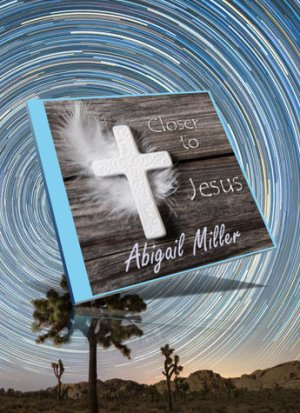 Closer to Jesus Abigail Miller