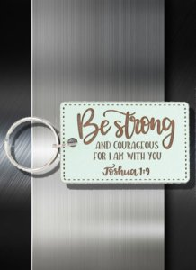Key ring Be Strong and Courageous For I am With You Joshua 1 9