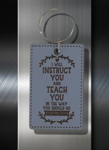 Key ring I will INstruct You and Teach You in the Way You Should Go Ps 32 08