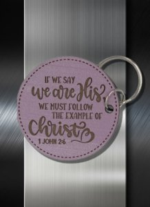 Key ring If we Say We are His We Must Follow TheKey ring If we Say We are His We Must Follow TheKey ring If we Say We are His We Must Follow The Example of Christ 1 John 2 06