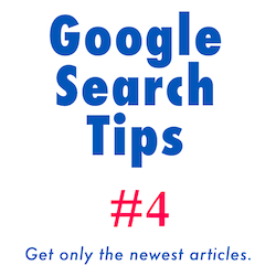 Google Search Tips: how to get only the newest articles.