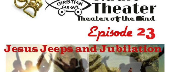 Episode 23: Jesus Jeeps and Jubilation