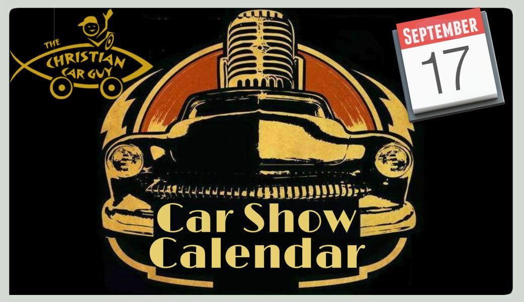 Car Show Calendar September 2017 The Christian Car Guy Radio Show