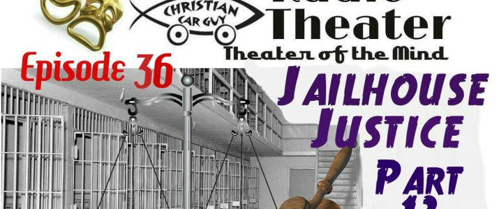 Christian Car Guy Theater Episode 35 – Jailhouse Justice Part 13