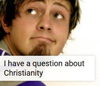 I have a question about Christianity