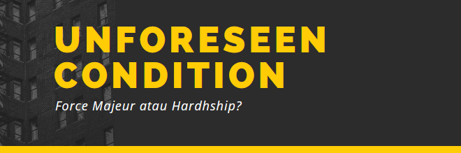 Unforeseen Condition Force Majeur Dan Hardship