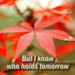 I Know Who Holds Tomorrow Hymn Alison Krauss