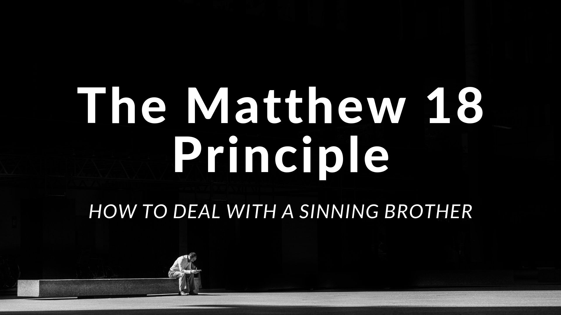 The Matthew 18 Principle How To Deal With A Sinning
