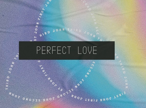 Lesson for July 12, 2020: Perfect Love Living in Me (1 John 3:24; 4:7-21)
