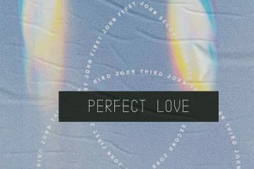 Lesson for July 5, 2020: Perfect Love, Brotherly Love  (1 John 3:10-23; 2 John 4-6)