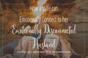 How a Wife Can Connect to her Emotionally Disconnected Husband