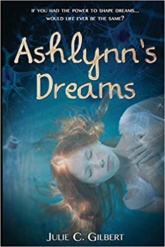 Ashlynn's Dreams by Julie C Gilbert