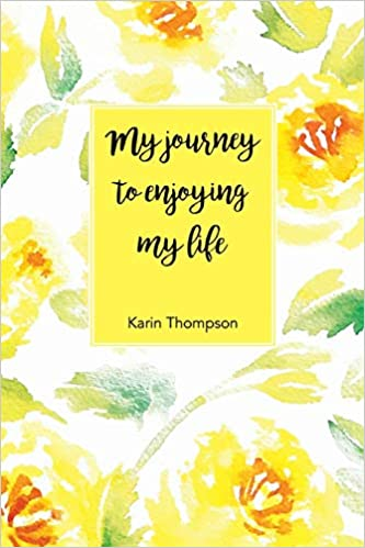 My Journey to Enjoying My Life: After the pain there is a better life waiting for you.