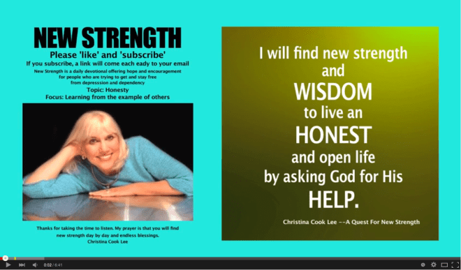 I will find new strength and wisdom to live an honest and open life by asking God for His help. --Christina Cook Lee, A Quest For New Strength