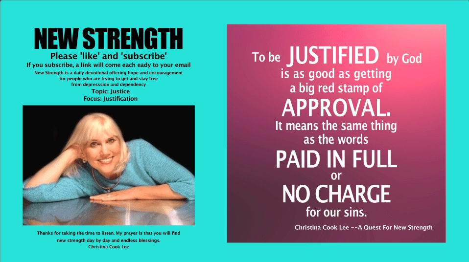 To be JUSTIFIED by God is as good as getting a big red stamp of APPROVAL. It means the same thing, as the words, PAID IN FULL or NO CHARGE for our sins. --Christina Cook Lee, A Quest For New Strength