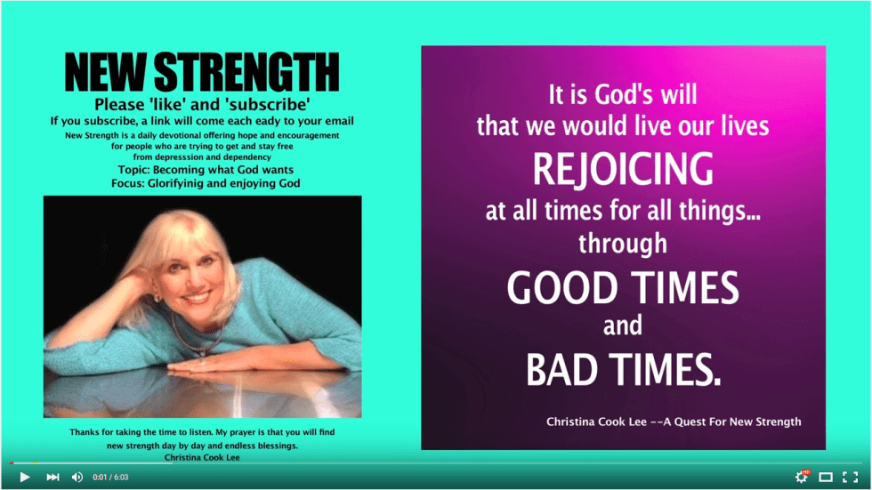 It is God's will that we would live our lives rejoicing at all times for all things…through good times and bad times. --Christina Cook Lee, A Quest For New Strength