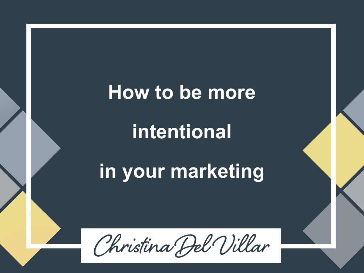 How to be more intentional in your marketing