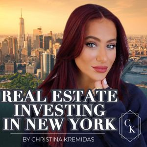 Real Estate Investing in New York by Christina Kremidas podcast