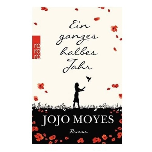 Ein ganzes halbes Jahr - von Jojo Moyes und Karolina Fell